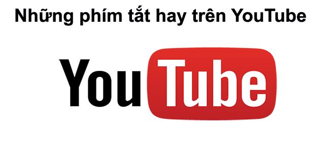 tong-hop-nhung-phim-tat-hay-tren-youtube