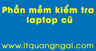 phan-mem-kiem-tra-laptop-cu